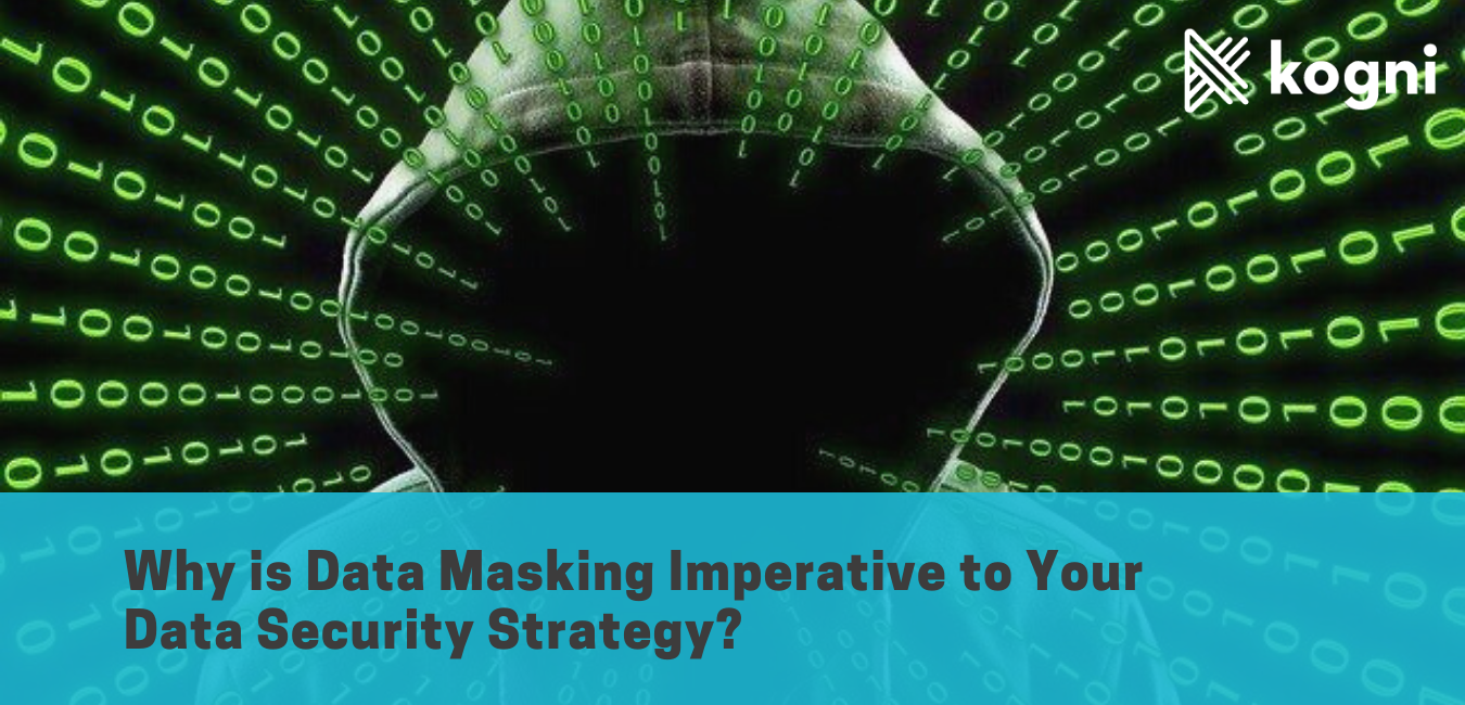 Why is Data Masking imperative to your Data Security Strategy?